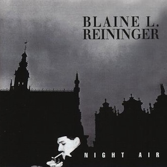 Blaine L. Reininger : Night Air [TWI 267]